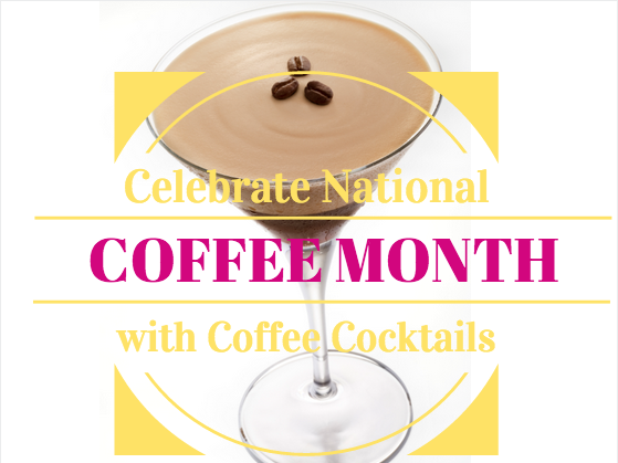 Celebrate National Coffee Month with Coffee Cocktails