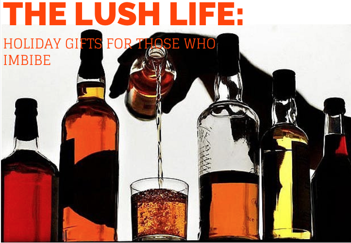 The Lush Life: Holiday Gifts for Those Who Imbibe