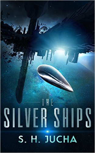 The Silver Ships: A New Space Adventure by S.H. Jucha